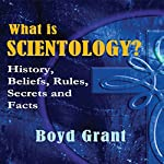 What is Scientology?: History, Beliefs, Rules, Secrets and Facts | Boyd Grant
