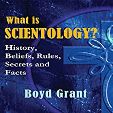 What is Scientology?: History, Beliefs, Rules, Secrets and Facts (       UNABRIDGED) by Boyd Grant Narrated by Gary Roelofs