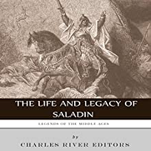 Legends of the Middle Ages: The Life and Legacy of Saladin Audiobook by  Charles River Editors Narrated by Christopher Hudspeth