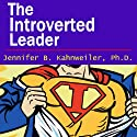 The Introverted Leader: Building on Your Quiet Strength (       UNABRIDGED) by Jennifer Kahnweiler Narrated by Jennifer Kahnweiler