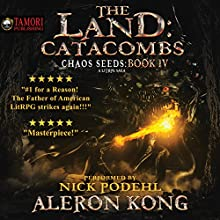 The Land: Catacombs: Chaos Seeds, Book 4 Audiobook by Aleron Kong Narrated by Nick Podehl