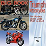 Big Book of Triumph Motorcycles: The Ultimate Source Guide - 1903 to 2012