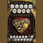 The Clockwork Dynasty: A Novel | Daniel H. Wilson
