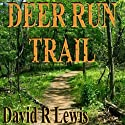 Deer Run Trail (       UNABRIDGED) by David R. Lewis Narrated by David R. Lewis