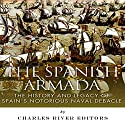 The Spanish Armada: The History and Legacy of Spain's Notorious Naval Debacle (       UNABRIDGED) by Charles River Editors, Jesse Harasta Narrated by Maurice R. Cravens II