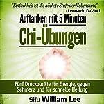 Auftanken mit 5 Minuten Chi-Übungen: Fünf Druckpunkte für Energie, gegen Schmerz und für schnelle Heilung | William Lee