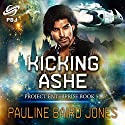 Kicking Ashe Audiobook by Pauline Baird Jones Narrated by Christy Lynn