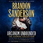 Arcanum Unbounded: The Cosmere Collection | Brandon Sanderson