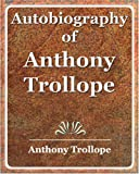 Autobiography of Anthony Trollope (1594623198) by Trollope Anthony