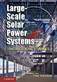 Large-Scale Solar Power Systems: Construction and Economics (Sustainability Science and Engineering)