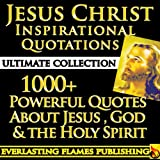 img - for JESUS CHRIST INSPIRATIONAL QUOTES ULTIMATE COLLECTION - 1000+ Powerful and Motivational Quotes about Jesus, God and the Holy Spirit to Inspire and Uplift book / textbook / text book