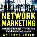 Network Marketing: The Secret to Building a Successful Team While Creating Passive Income Audiobook by Anthony Smith Narrated by Kevin Gudmundsen