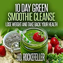 10 Day Green Smoothie Cleanse: Lose Weight and Take Back Your Health: J.D. Rockefeller's Book Club Audiobook by J.D. Rockefeller Narrated by Chelsea Lee Rock