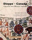 echange, troc Pierre Ickowicz, Raymonde Litalien, Collectif - Dieppe-Canada : Cinq cents ans d'histoire commune