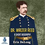 Dr. Walter Reed - A Short Biography: 30 Minute Book Series 7 | Erin DeLong
