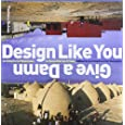 Design Like You Give a Damn: Architectural Reponses to Humanitarian Crises
