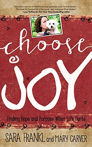Choose Joy: Finding Hope and Purpose When Life Hurts, by Sara Frankl, Mary Carver