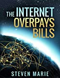 Personal Finance: The Internet Overpays Bills [Free Ebook Bonus Included] your ultimate prosperity guide; 4 easy ways to safely get out of debt, build ... Passive Income; Money Management;)