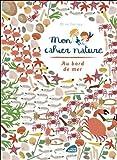 Mon cahier nature - au bord de la mer par Olivia Cosneau