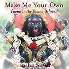 Make Me Your Own: Poems to the Divine Beloved Hörbuch von Tosha Silver Gesprochen von: Tosha Silver