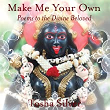 Make Me Your Own: Poems to the Divine Beloved (       UNABRIDGED) by Tosha Silver Narrated by Tosha Silver