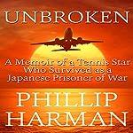 Unbroken: A Memoir of a Tennis Star Who Survived as a Japanese Prisoner of War | Phillip Harman