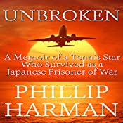Unbroken: A Memoir of a Tennis Star Who Survived as a Japanese Prisoner of War | [Phillip Harman]