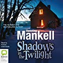 Shadows in the Twilight Audiobook by Henning Mankell Narrated by Francis Greenslade