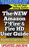 "The New Amazon 7"" Fire & Fire HD User Guide: Beginner to Expert in 1 Hour: Your Guide Book to Amazon's New 2015 Line of Fi..."
