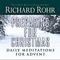 Preparing for Christmas with Richard Rohr Hörbuch von Richard Rohr Gesprochen von: Richard Rohr