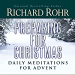 Preparing for Christmas with Richard Rohr | Richard Rohr