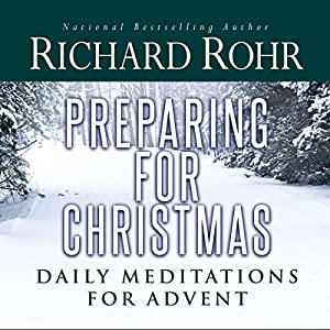 Preparing for Christmas with Richard Rohr | [Richard Rohr]