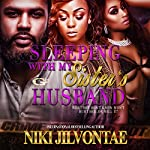 Sleeping with My Sister's Husband: What She Don't Know Won't Hurt Her...or Will It?   Niki Jilvontae