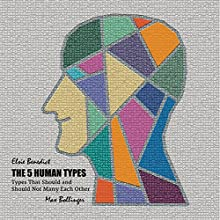 The 5 Human Types: How to Read People Using the Science of Human Analysis (Complete Volumes 1-7) Audiobook by Elsie Benedict Narrated by Max Bollinger