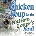 Chicken Soup for the Nature Lover's Soul: Inspiring Stories of Joy, Insight, and Adventure in the Great Outdoors (       UNABRIDGED) by Jack Canfield, Mark Victor Hansen Narrated by Clinton Wade