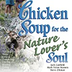 Chicken Soup for the Nature Lover's Soul: Inspiring Stories of Joy, Insight, and Adventure in the Great Outdoors | Jack Canfield,Mark Victor Hansen