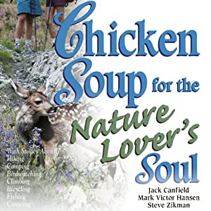 Chicken Soup for the Nature Lover's Soul: Inspiring Stories of Joy, Insight, and Adventure in the Great Outdoors | [Jack Canfield, Mark Victor Hansen]