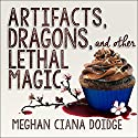 Artifacts, Dragons, and Other Lethal Magic: Dowser Series, Book 6 Audiobook by Meghan Ciana Doidge Narrated by Caitlin Davies