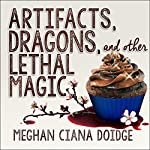 Artifacts, Dragons, and Other Lethal Magic: Dowser Series, Book 6 | Meghan Ciana Doidge