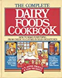 img - for The Complete Dairy Foods Cookbook: How to Make Everything from Cheese to Custard in Your Own Kitchen book / textbook / text book