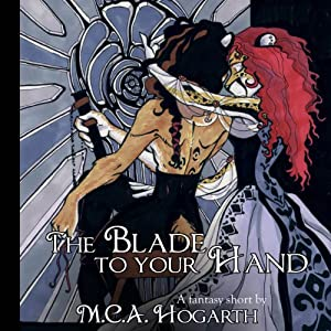 The Blade to Your Hand | [M.C.A. Hogarth]