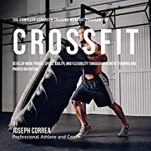 The Complete Strength Training Workout Program for Cross Fit: Develop More Power, Speed, Agility, and Flexibility Through Strength Training and Proper Nutrition Audiobook by Joseph Correa Narrated by Andrea Erickson