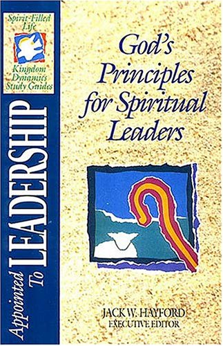 Appointed to Leadership: God's Principles for Spiritual Leaders (The Spirit-filled Life Kingdom Dynamics Guides)