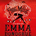 Frog Music Audiobook by Emma Donoghue Narrated by Khristine Hvam