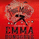 Frog Music | Emma Donoghue