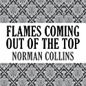 Flames Coming Out of the Top Audiobook by Norman Collins Narrated by David Atlas