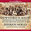 Snow-Storm in August: The Passions That Sparked Washington City's First Race Riot in the Violent Summer of 1835 (       UNABRIDGED) by Jefferson Morley Narrated by Peter Jay Fernandez