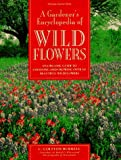 A Gardener's Encyclopedia of Wildflowers: An Organic Guide to Choosing and Growing over 150 Beautiful Wildflowers (087596723X) by Burrell, C. Colston