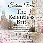 The Relentless Brit: The Relentless Series   Sarina Rose