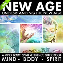 New Age: Understanding the New Age: A Mind, Body, Spirit Reference Guide Book (       UNABRIDGED) by Sam Siv Narrated by Darren Roebuck